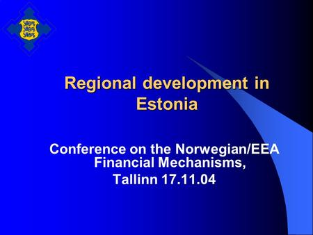 Regional development in Estonia Conference on the Norwegian/EEA Financial Mechanisms, Tallinn 17.11.04.