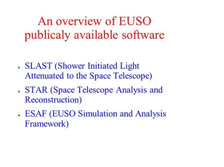 An overview of EUSO publicaly available software SLAST (Shower Initiated Light Attenuated to the Space Telescope) STAR (Space Telescope Analysis and Reconstruction)