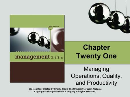Slide content created by Charlie Cook, The University of West Alabama Copyright © Houghton Mifflin Company. All rights reserved. Chapter Twenty One Managing.