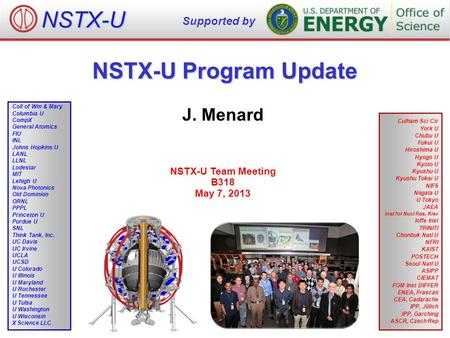 NSTX-U Program Update J. Menard NSTX-U Team Meeting B318 May 7, 2013 NSTX-U Supported by Culham Sci Ctr York U Chubu U Fukui U Hiroshima U Hyogo U Kyoto.