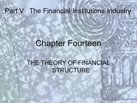 Copyright © 2000 Addison Wesley Longman Slide #14-1 Chapter Fourteen THE THEORY OF FINANCIAL STRUCTURE Part V The Financial Institutions Industry.