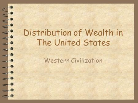Distribution of Wealth in The United States Western Civilization.