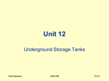 ARE 309Ted Feitshans012-1 Unit 12 Underground Storage Tanks.