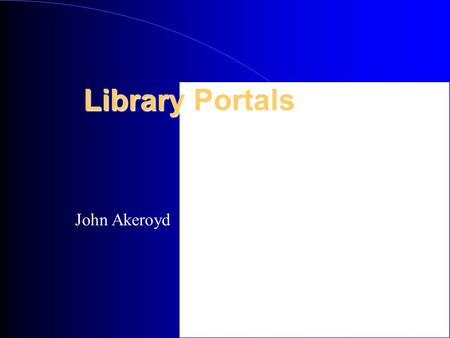 Library Portals John Akeroyd. Portal Definitions Enterprise Information Portals are applications that enable companies to unlock internally and externally.
