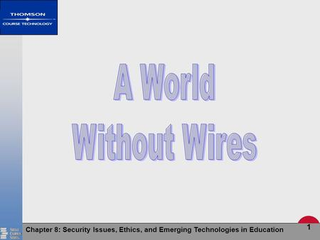 Chapter 8: Security Issues, Ethics, and Emerging Technologies in Education 1.