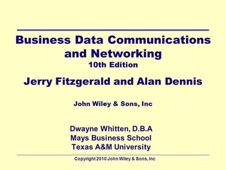 Copyright 2010 John Wiley & Sons, Inc2 - 1 Business Data Communications and Networking 10th Edition Jerry Fitzgerald and Alan Dennis John Wiley & Sons,