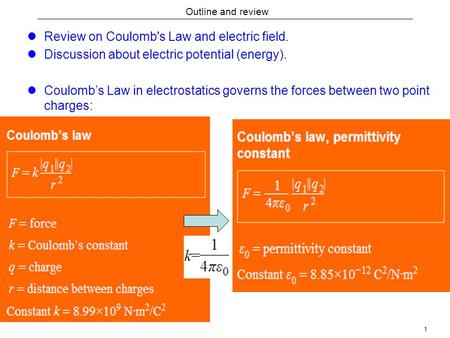 1 Outline and review Review on Coulomb's Law and electric field. Discussion about electric potential (energy). Coulomb's Law in electrostatics governs.