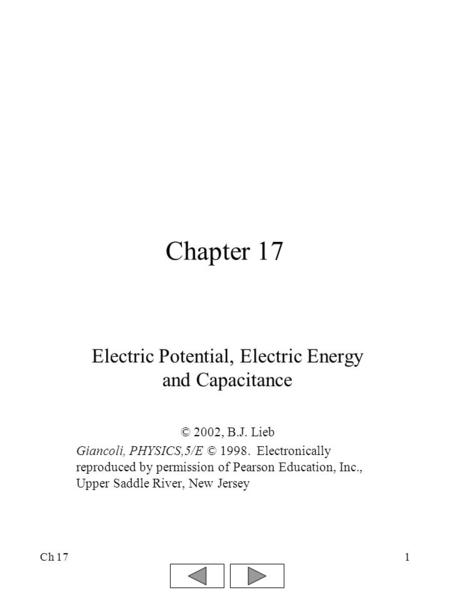 Ch 171 Chapter 17 Electric Potential, Electric Energy and Capacitance © 2002, B.J. Lieb Giancoli, PHYSICS,5/E © 1998. Electronically reproduced by permission.