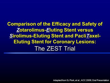 Comparison of the Efficacy and Safety of Zotarolimus-Eluting Stent versus Sirolimus-Eluting Stent and PacliTaxel- Eluting Stent for Coronary Lesions: The.