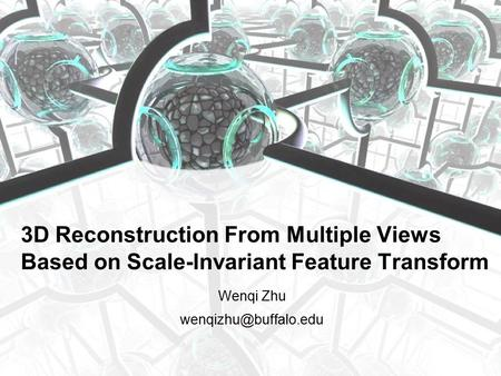 Wenqi Zhu 3D Reconstruction From Multiple Views Based on Scale-Invariant Feature Transform.