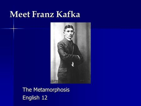 Meet Franz Kafka The Metamorphosis English 12. The Early Years Kafka was born in Prague to a middle class Jewish family on July 3, 1883. Kafka was born.
