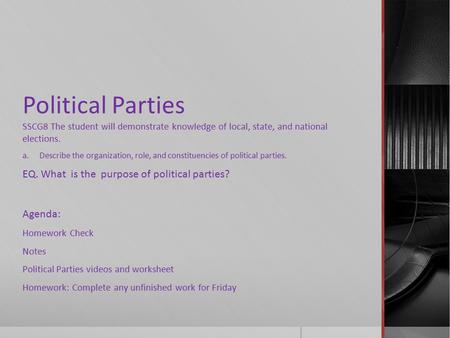 Political Parties SSCG8 The student will demonstrate knowledge of local, state, and national elections. a.Describe the organization, role, and constituencies.