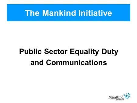 The Mankind Initiative Public Sector Equality Duty and Communications.