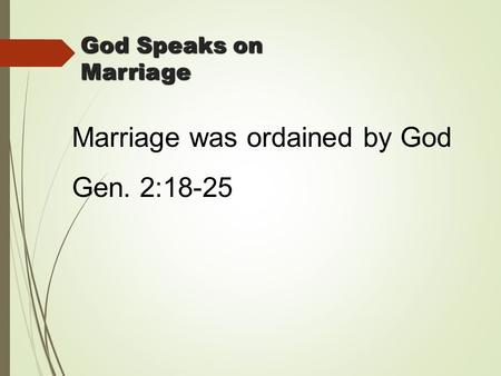 Marriage was ordained by God Gen. 2:18-25