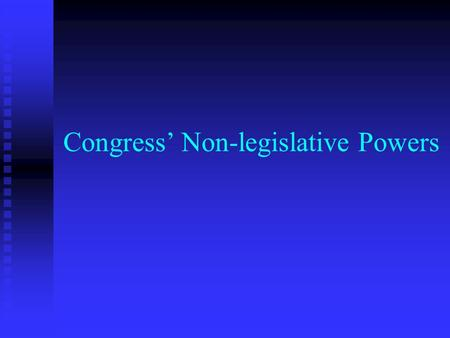 Congress' Non-legislative Powers. Constitutional Amendments Congress has the power to propose amendments to the Constitution by a two- thirds vote in.