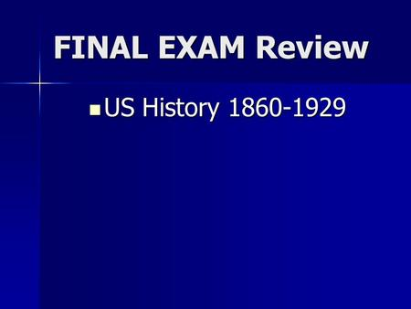 FINAL EXAM Review US History 1860-1929 US History 1860-1929.