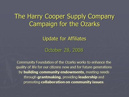 October 28, 2008 Community Foundation of the Ozarks works to enhance the quality of life for our citizens now and for future generations by building community.