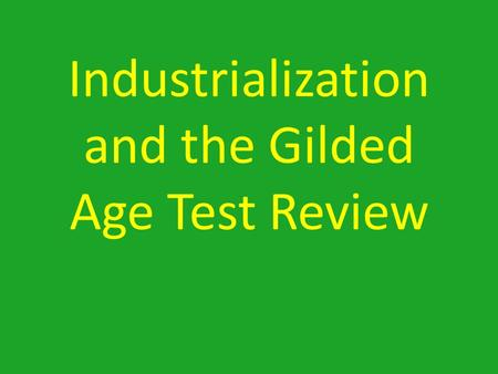 Industrialization and the Gilded Age Test Review.