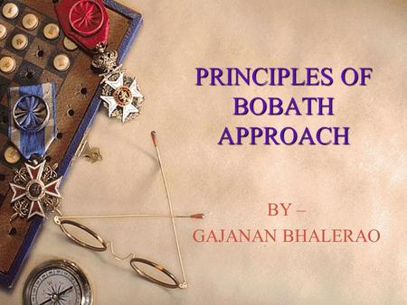 PRINCIPLES OF BOBATH APPROACH BY – GAJANAN BHALERAO.