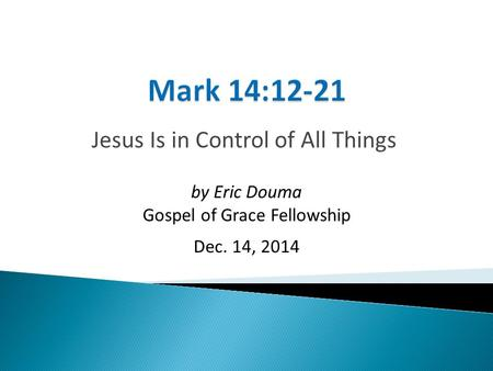 Jesus Is in Control of All Things by Eric Douma Gospel of Grace Fellowship Dec. 14, 2014.