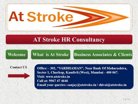 "AT Stroke HR Consultancy Office: - 302, ""VARDHAMAN"", Near Bank Of Maharashtra, Sector 1, Charkop, Kandivli (West), Mumbai - 400 067. Visit: www.atstroke.in."