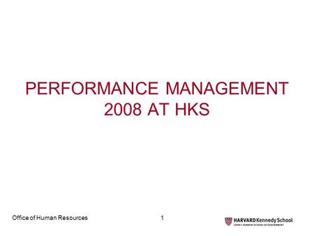 Office of Human Resources1 PERFORMANCE MANAGEMENT 2008 AT HKS.