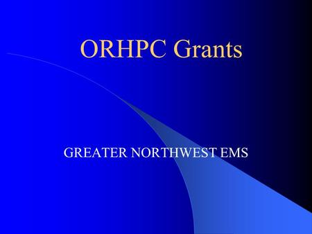 ORHPC Grants GREATER NORTHWEST EMS. Who are the people we Serve?