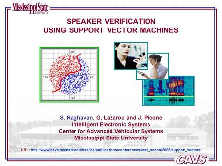 Speaker Verification Speaker verification uses voice as a biometric to determine the authenticity of a user. Speaker verification systems consist of two.