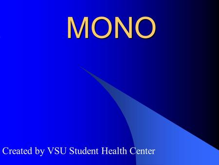 MONO Created by VSU Student Health Center. MONO THE KISSING DISEASE Mononucleosis is an illness caused by a virus, usually the Epstein- Barr virus.