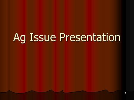1 Ag Issue Presentation. 2 Choosing a leader Your Leader should be able to do the following: Be an expert in the subject matter Be an expert in the subject.