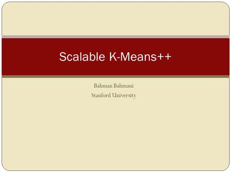 Bahman Bahmani Stanford University Scalable K-Means++