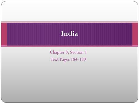 Chapter 8, Section 1 Text Pages 184-189 India. Objectives Learn about key features of India's population. Examine the state of India's economy. Understand.