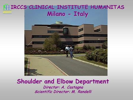 IRCCS CLINICAL INSTITUTE HUMANITAS Milano - Italy Shoulder and Elbow Department Director: A. Castagna Scientific Director: M. Randelli.