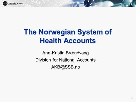 1 1 The Norwegian System of Health Accounts Ann-Kristin Brændvang Division for National Accounts