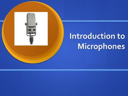 Introduction to Microphones. What is a Microphone? Microphones are a type of transducer: a device which converts energy from one form to another.