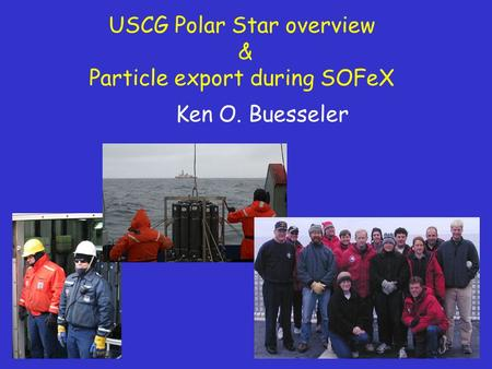 USCG Polar Star overview & Particle export during SOFeX Ken O. Buesseler.