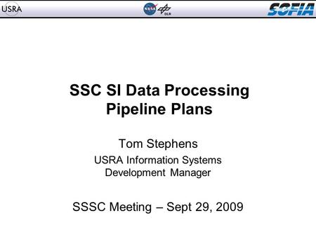 SSC SI Data Processing Pipeline Plans Tom Stephens USRA Information Systems Development Manager SSSC Meeting – Sept 29, 2009.