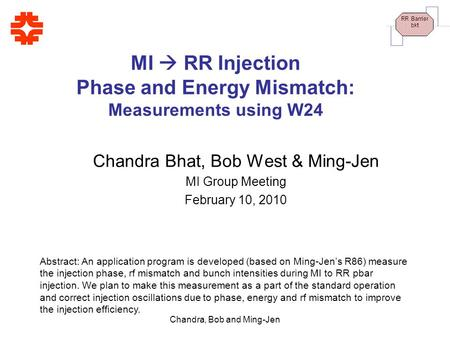 RR Barrier bkt Chandra, Bob and Ming-Jen MI  RR Injection Phase and Energy Mismatch: Measurements using W24 Chandra Bhat, Bob West & Ming-Jen MI Group.