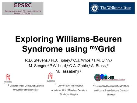 Exploring Williams-Beuren Syndrome using my Grid R.D. Stevens, a H.J. Tipney, b C.J. Wroe, a T.M. Oinn, c M. Senger, c P.W. Lord, a C.A. Goble, a A. Brass,