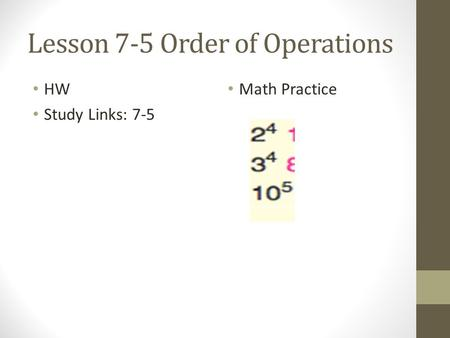 Lesson 7-5 Order of Operations HW Study Links: 7-5 Math Practice.
