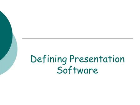 Defining Presentation Software. Presentation Software A complete presentation graphics program used to produce a professional looking presentation.