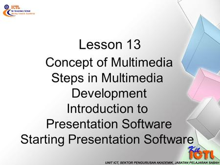 Concept of Multimedia Steps in Multimedia Development Introduction to Presentation Software Starting Presentation Software Lesson 13.