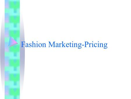 Fashion Marketing-Pricing. Price Value to Price Ratio: the relationship between the perceived quality and the expected satisfaction with the garment and.