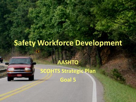 Safety Workforce Development AASHTO SCOHTS Strategic Plan Goal 5.