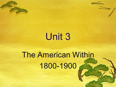 Unit 3 The American Within 1800-1900. Advances in American Life  At the beginning of the 1800s:  Population just over 5 million  Area of nation was.