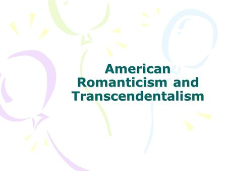 American Romanticism and Transcendentalism. American Romanticism A 19 th -century literary movement that supported individual worth, the goodness of humanity,