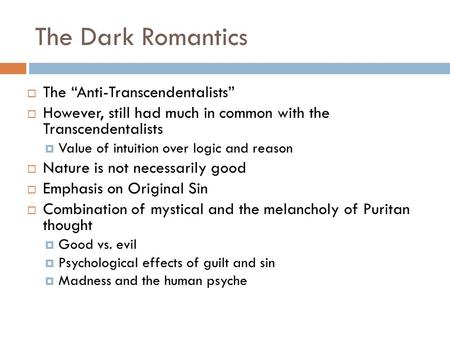 "dark romantics or transcendentalists essay Define ""dark romanticism"" as you understand essay sample on any topic that emerged from the transcendentalist and puritanism period dark romantics often."