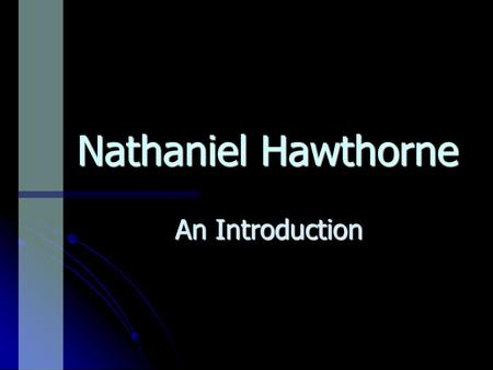 Nathaniel Hawthorne An Introduction. Personal Influences on Hawthorne Early childhood in Salem Puritan family background - one of his forefathers was.
