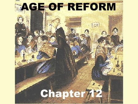 AGE OF REFORM Chapter 12.