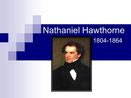 Nathaniel Hawthorne 1804-1864. Childhood Born July 4,1804, in Salem, Massachusetts. Parents were devout Puritans. Mother gave birth alone while father.